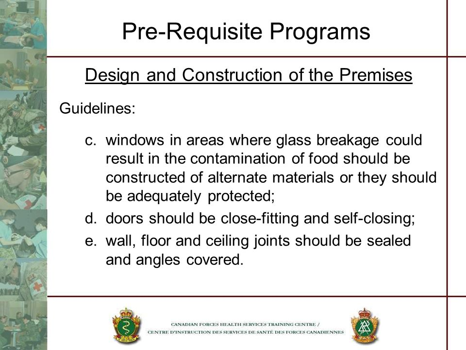 Pre-Requisite Programs Design and Construction of the Premises Guidelines: c.windows in areas where glass breakage could result in the contamination o