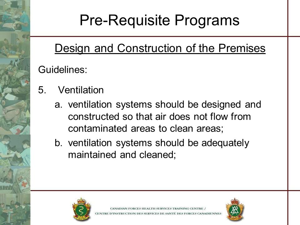 Pre-Requisite Programs Design and Construction of the Premises Guidelines: 5.Ventilation a.ventilation systems should be designed and constructed so t