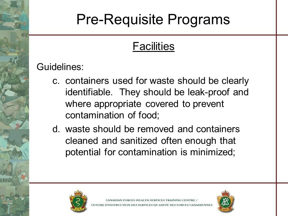 Pre-Requisite Programs Facilities Guidelines: c.containers used for waste should be clearly identifiable. They should be leak-proof and where appropri