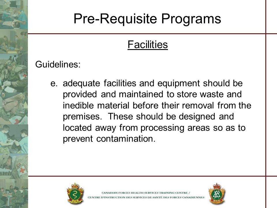 Pre-Requisite Programs Facilities Guidelines: e.adequate facilities and equipment should be provided and maintained to store waste and inedible materi