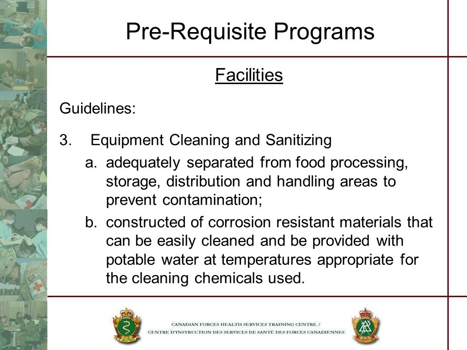 Pre-Requisite Programs Facilities Guidelines: 3.Equipment Cleaning and Sanitizing a.adequately separated from food processing, storage, distribution a