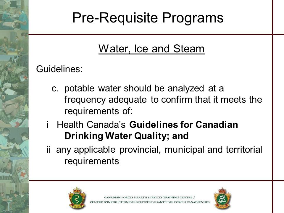 Pre-Requisite Programs Water, Ice and Steam Guidelines: c.potable water should be analyzed at a frequency adequate to confirm that it meets the requir