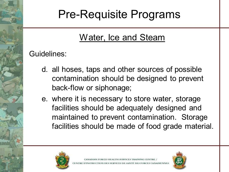 Pre-Requisite Programs Water, Ice and Steam Guidelines: d.all hoses, taps and other sources of possible contamination should be designed to prevent ba