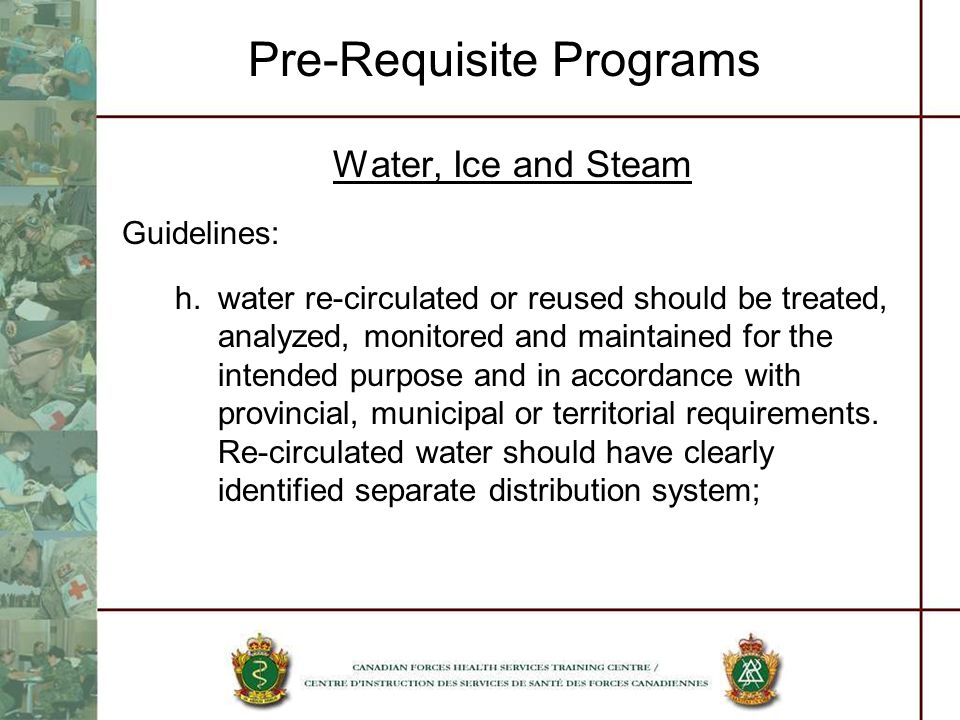 Pre-Requisite Programs Water, Ice and Steam Guidelines: h.water re-circulated or reused should be treated, analyzed, monitored and maintained for the