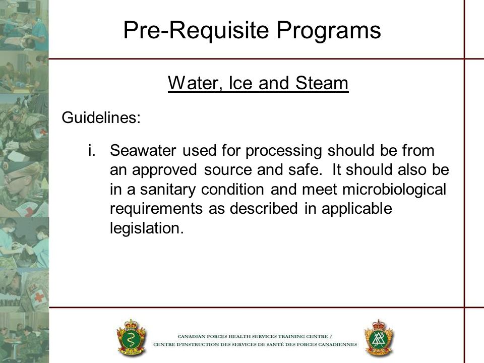 Pre-Requisite Programs Water, Ice and Steam Guidelines: i.Seawater used for processing should be from an approved source and safe. It should also be i