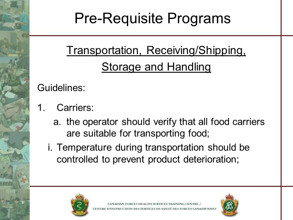 Pre-Requisite Programs Transportation, Receiving/Shipping, Storage and Handling Guidelines: 1.Carriers: a.the operator should verify that all food car