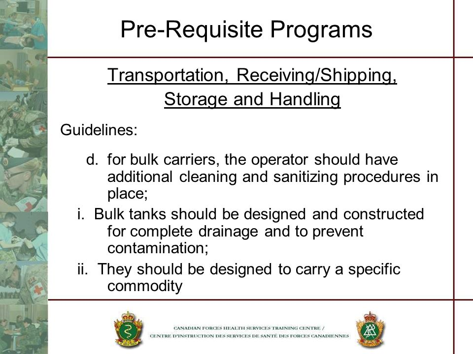 Pre-Requisite Programs Transportation, Receiving/Shipping, Storage and Handling Guidelines: d.for bulk carriers, the operator should have additional c