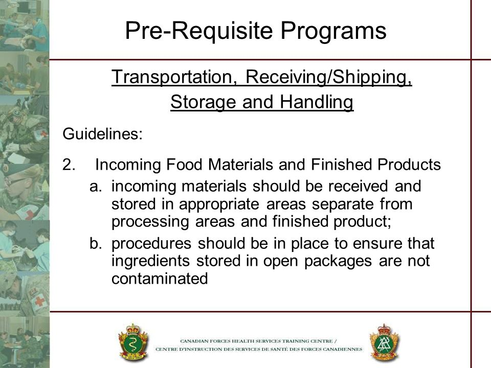 Pre-Requisite Programs Transportation, Receiving/Shipping, Storage and Handling Guidelines: 2.Incoming Food Materials and Finished Products a.incoming