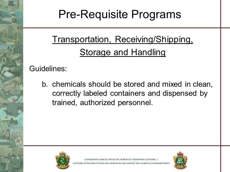 Pre-Requisite Programs Transportation, Receiving/Shipping, Storage and Handling Guidelines: b.chemicals should be stored and mixed in clean, correctly