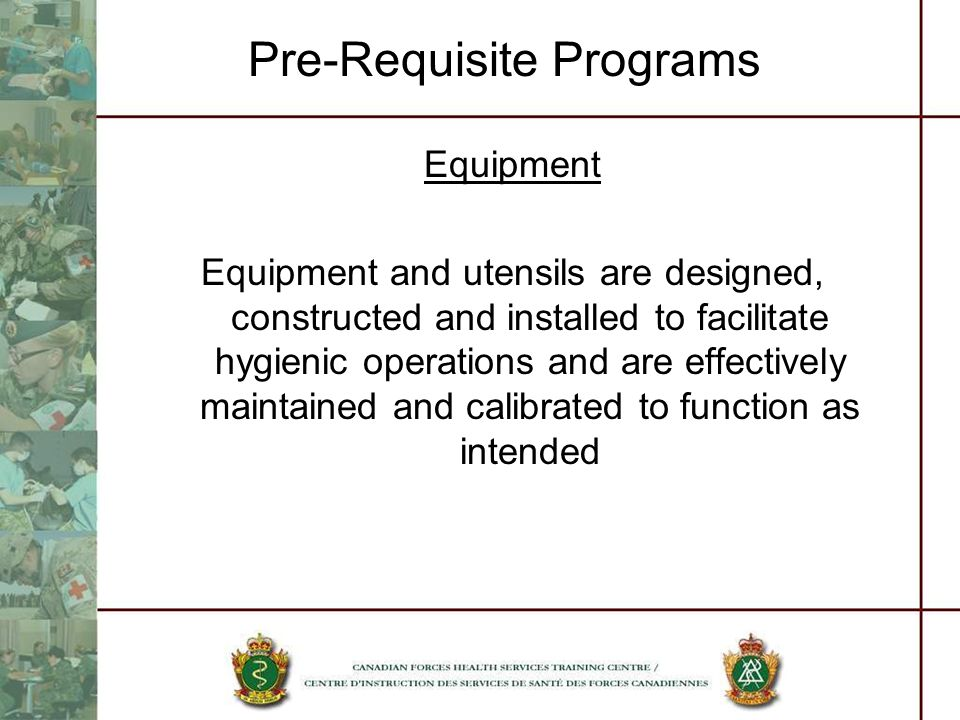 Pre-Requisite Programs Equipment Equipment and utensils are designed, constructed and installed to facilitate hygienic operations and are effectively