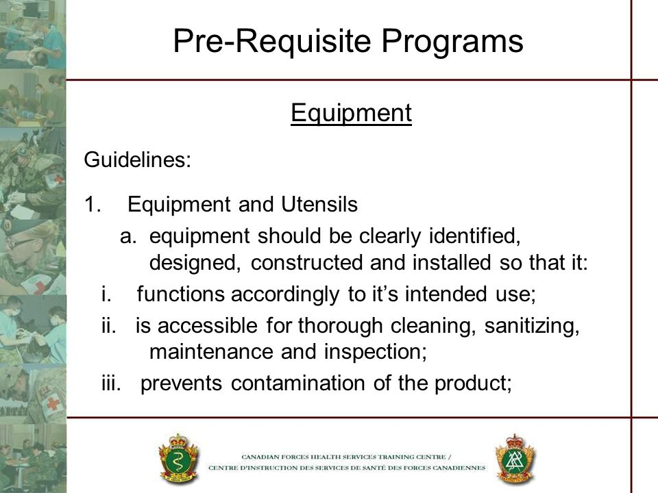 Pre-Requisite Programs Equipment Guidelines: 1.Equipment and Utensils a.equipment should be clearly identified, designed, constructed and installed so