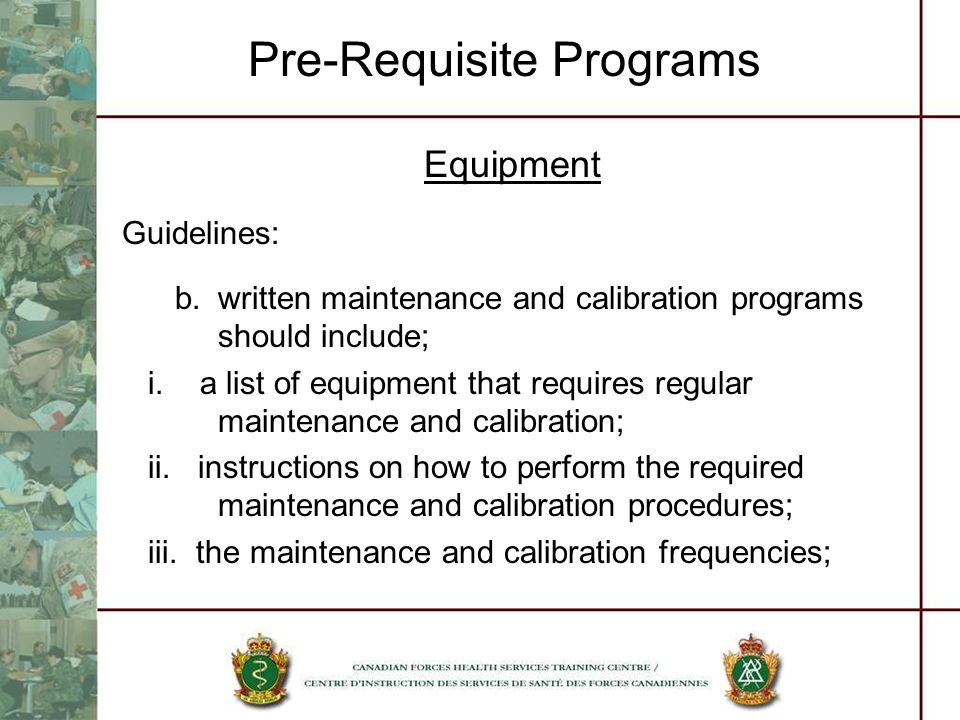 Pre-Requisite Programs Equipment Guidelines: b.written maintenance and calibration programs should include; i. a list of equipment that requires regul