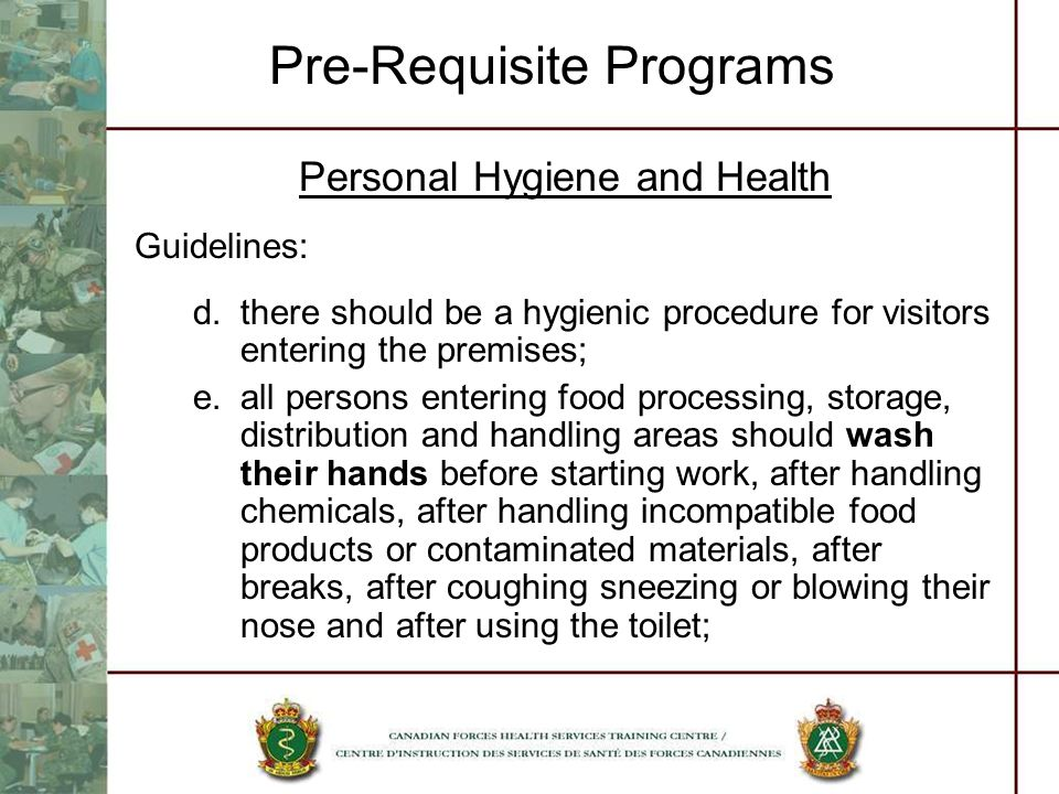 Pre-Requisite Programs Personal Hygiene and Health Guidelines: d.there should be a hygienic procedure for visitors entering the premises; e.all person