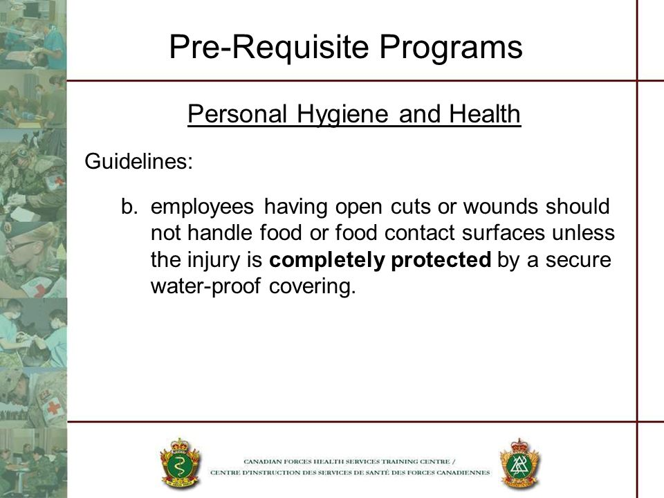 Pre-Requisite Programs Personal Hygiene and Health Guidelines: b.employees having open cuts or wounds should not handle food or food contact surfaces