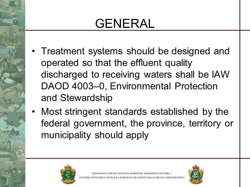 GENERAL Treatment systems should be designed and operated so that the effluent quality discharged to receiving waters shall be IAW DAOD 4003–0, Enviro