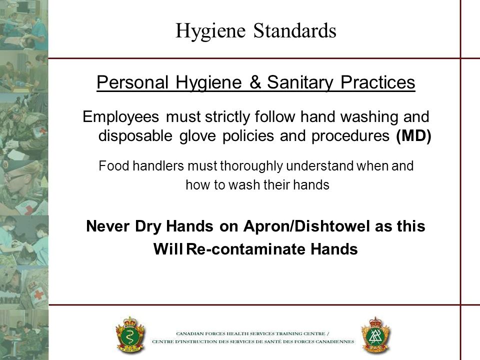 Hygiene Standards Personal Hygiene & Sanitary Practices Employees must strictly follow hand washing and disposable glove policies and procedures (MD)