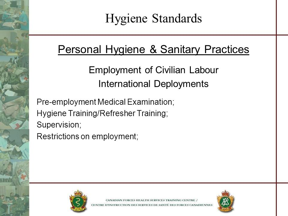 Hygiene Standards Personal Hygiene & Sanitary Practices Employment of Civilian Labour International Deployments Pre-employment Medical Examination; Hy