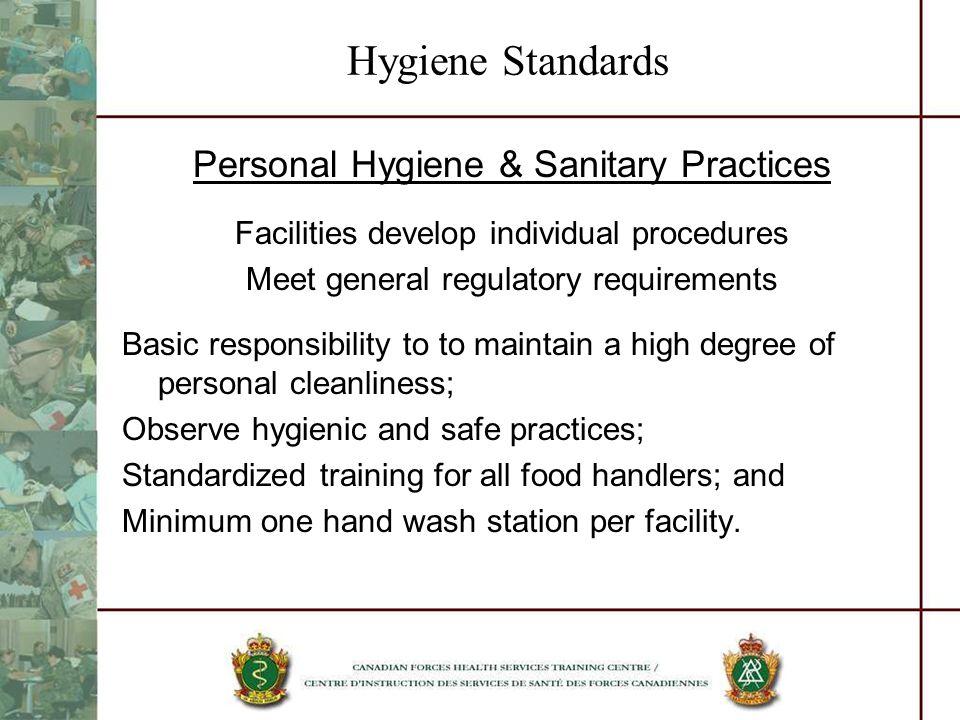 Hygiene Standards Personal Hygiene & Sanitary Practices Facilities develop individual procedures Meet general regulatory requirements Basic responsibi