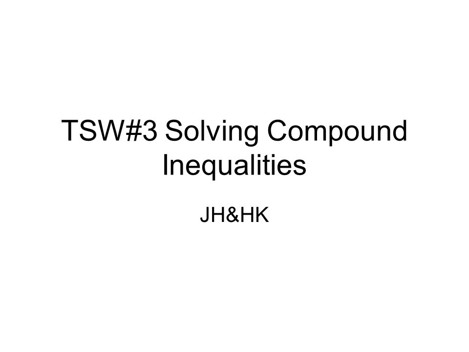 TSW#3 Solving Compound Inequalities JH&HK