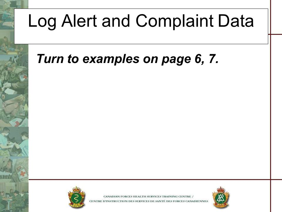 Log Alert and Complaint Data Turn to examples on page 6, 7.