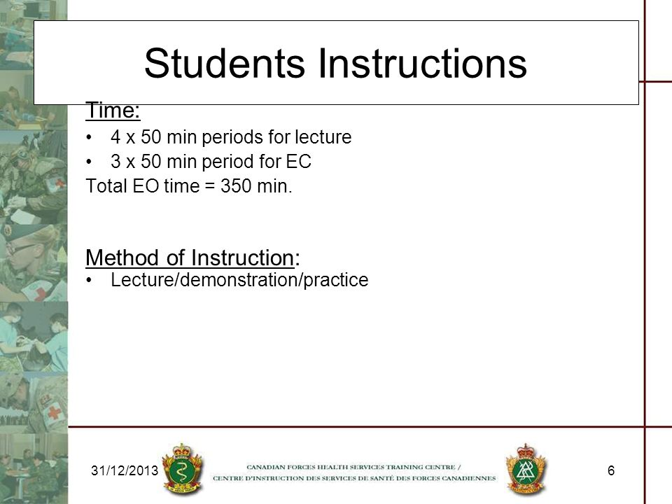 31/12/20136 Students Instructions Time: 4 x 50 min periods for lecture 3 x 50 min period for EC Total EO time = 350 min. Method of Instruction: Lectur
