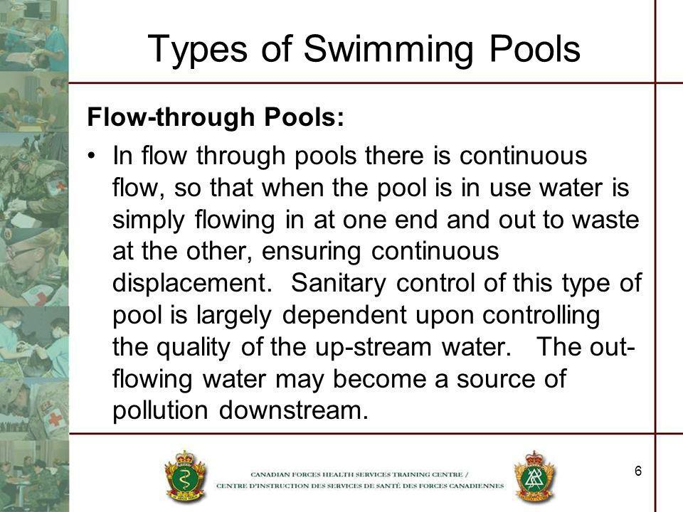 6 Types of Swimming Pools Flow-through Pools: In flow through pools there is continuous flow, so that when the pool is in use water is simply flowing