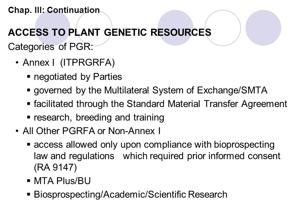 Chap. III: Continuation ACCESS TO PLANT GENETIC RESOURCES Categories of PGR: Annex I (ITPRGRFA) negotiated by Parties governed by the Multilateral Sys