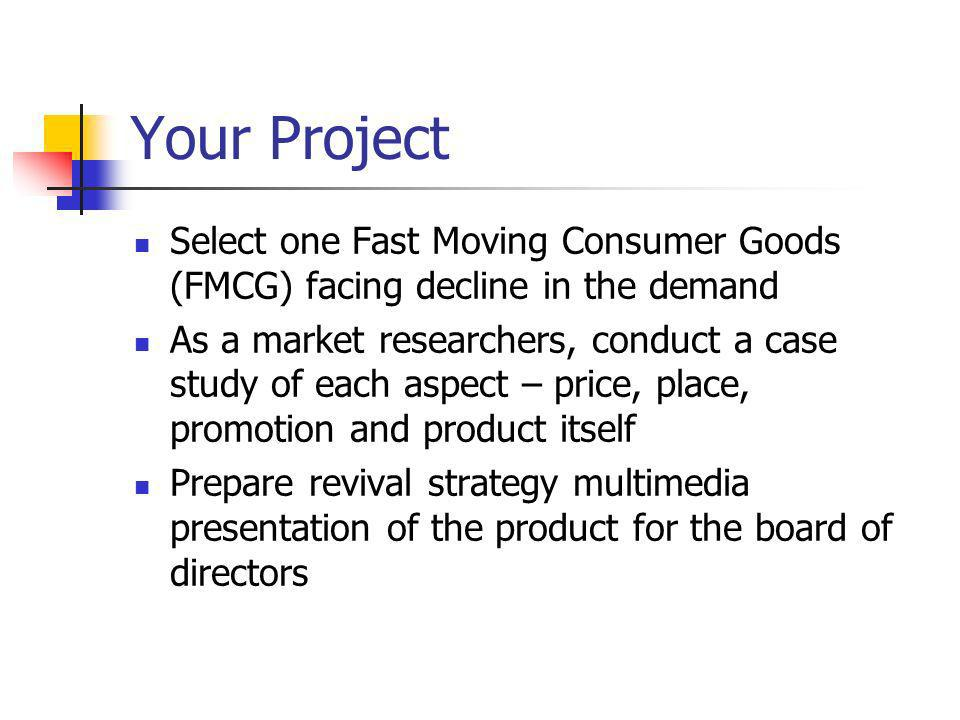 Your Project Select one Fast Moving Consumer Goods (FMCG) facing decline in the demand As a market researchers, conduct a case study of each aspect –