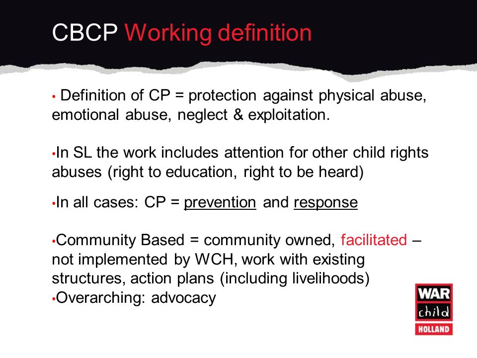 Definition of CP = protection against physical abuse, emotional abuse, neglect & exploitation.