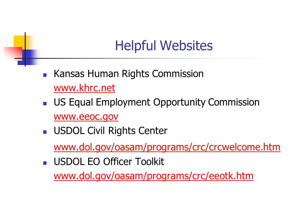 Helpful Websites Kansas Human Rights Commission www.khrc.net US Equal Employment Opportunity Commission www.eeoc.gov USDOL Civil Rights Center www.dol
