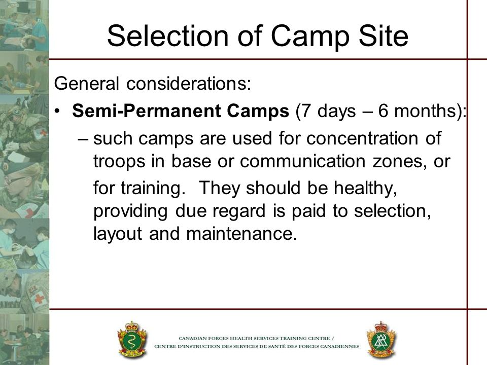 Selection of Camp Site General considerations: Semi-Permanent Camps (7 days – 6 months): –such camps are used for concentration of troops in base or c