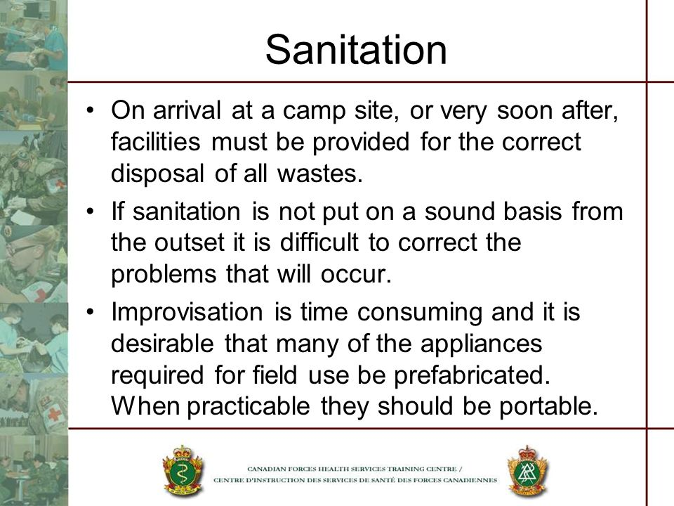 Sanitation On arrival at a camp site, or very soon after, facilities must be provided for the correct disposal of all wastes. If sanitation is not put