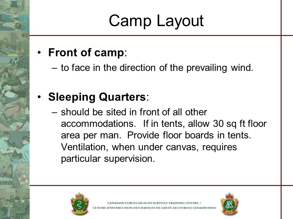 Camp Layout Front of camp: –to face in the direction of the prevailing wind. Sleeping Quarters: –should be sited in front of all other accommodations.