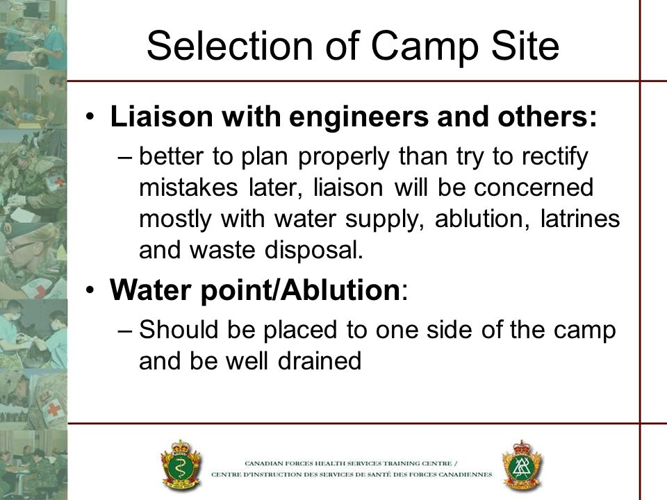 Selection of Camp Site Liaison with engineers and others: –better to plan properly than try to rectify mistakes later, liaison will be concerned mostl