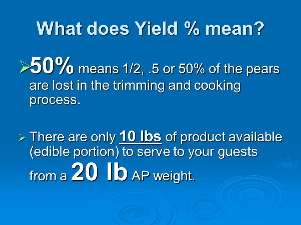 What does Yield % mean? 50% means 1/2,.5 or 50% of the pears are lost in the trimming and cooking process. 50% means 1/2,.5 or 50% of the pears are lo