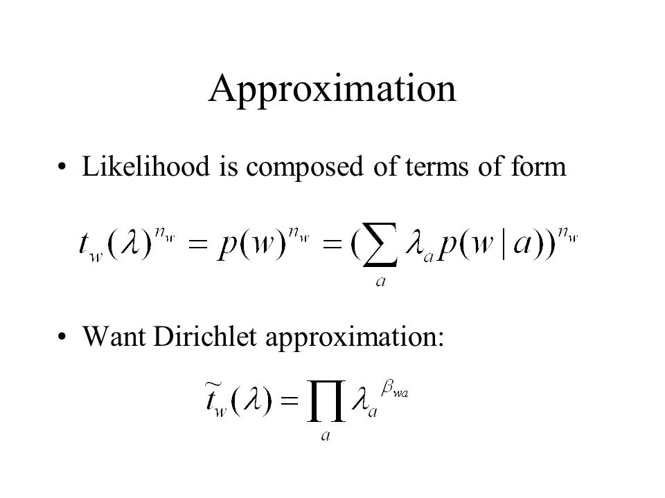 Approximation Likelihood is composed of terms of form Want Dirichlet approximation: