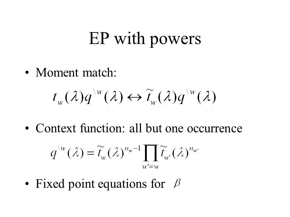 EP with powers Moment match: Context function: all but one occurrence Fixed point equations for