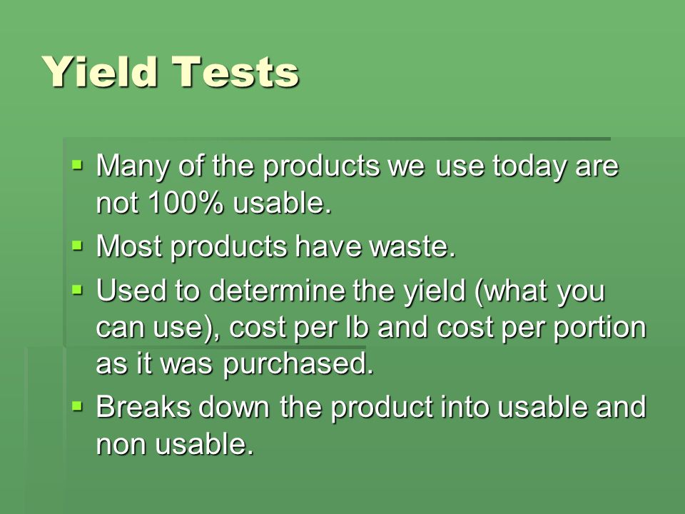 Yield Tests Many of the products we use today are not 100% usable. Many of the products we use today are not 100% usable. Most products have waste. Mo