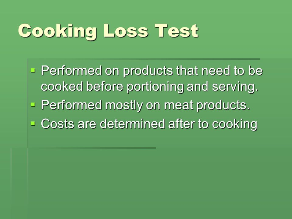 Cooking Loss Test Performed on products that need to be cooked before portioning and serving. Performed on products that need to be cooked before port
