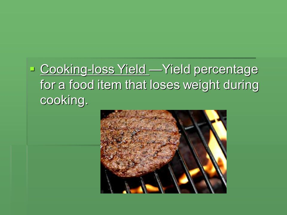 Cooking-loss Yield Yield percentage for a food item that loses weight during cooking. Cooking-loss Yield Yield percentage for a food item that loses w