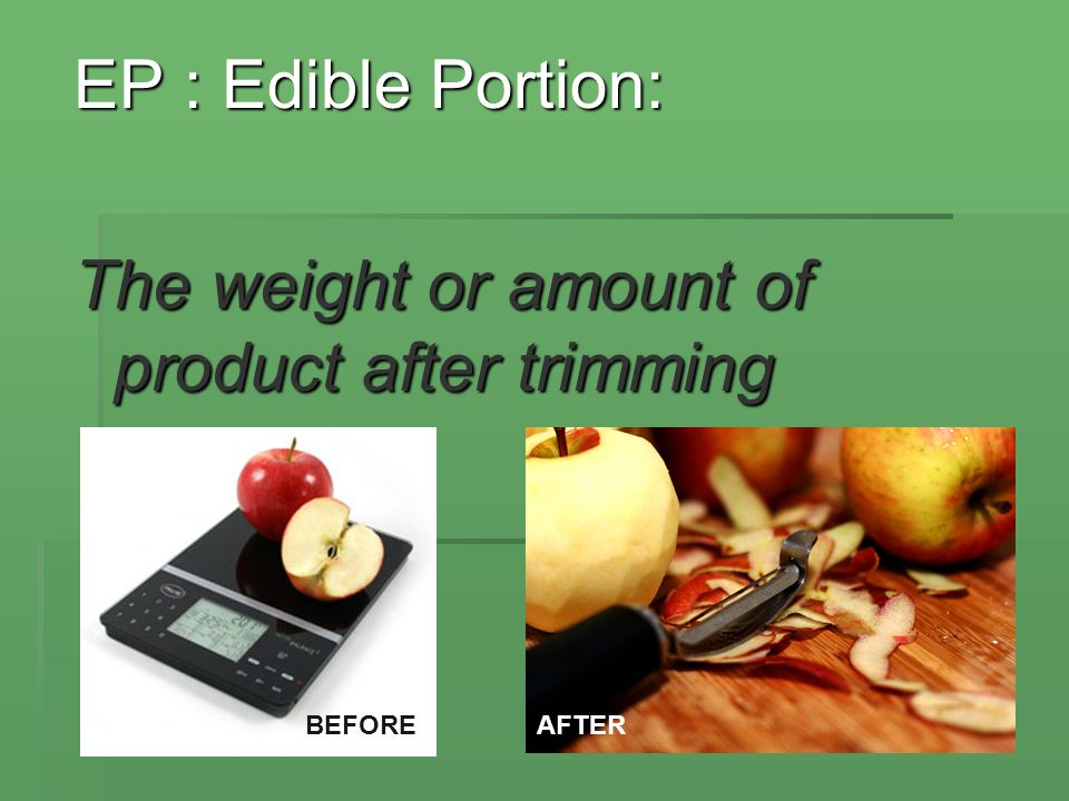 EP : Edible Portion: The weight or amount of product after trimming BEFOREAFTER