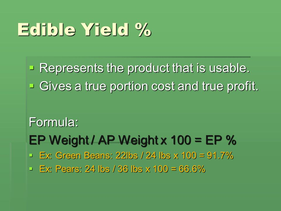 Edible Yield % Represents the product that is usable. Represents the product that is usable. Gives a true portion cost and true profit. Gives a true p