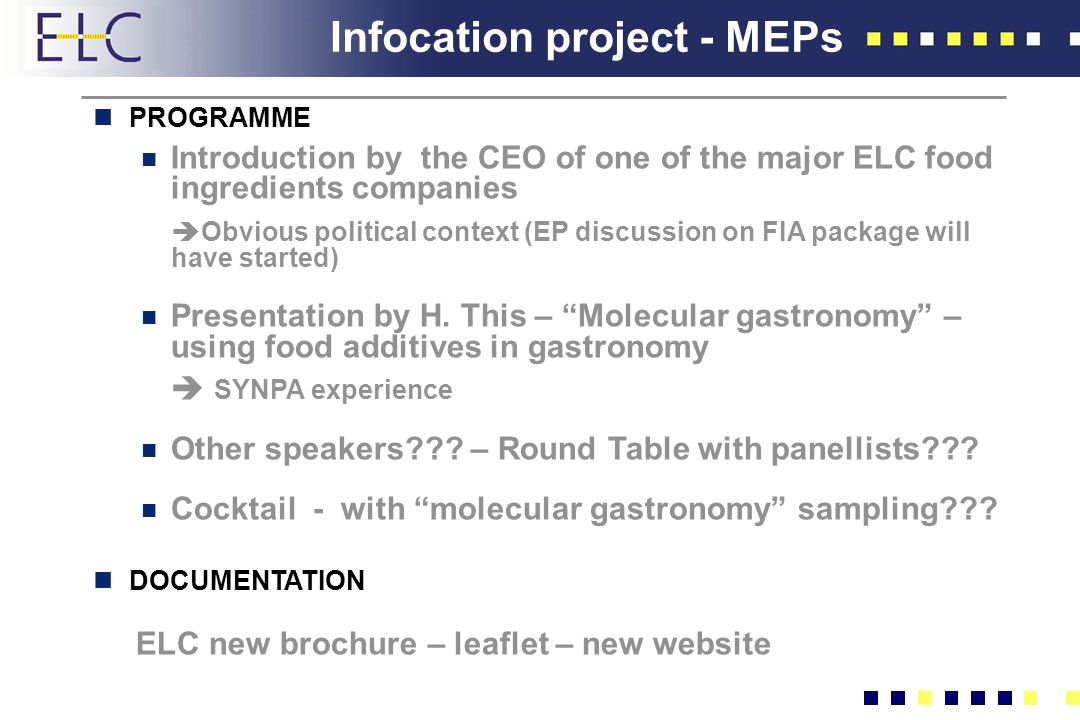 Infocation project - MEPs nPROGRAMME n Introduction by the CEO of one of the major ELC food ingredients companies Obvious political context (EP discussion on FIA package will have started) n Presentation by H.