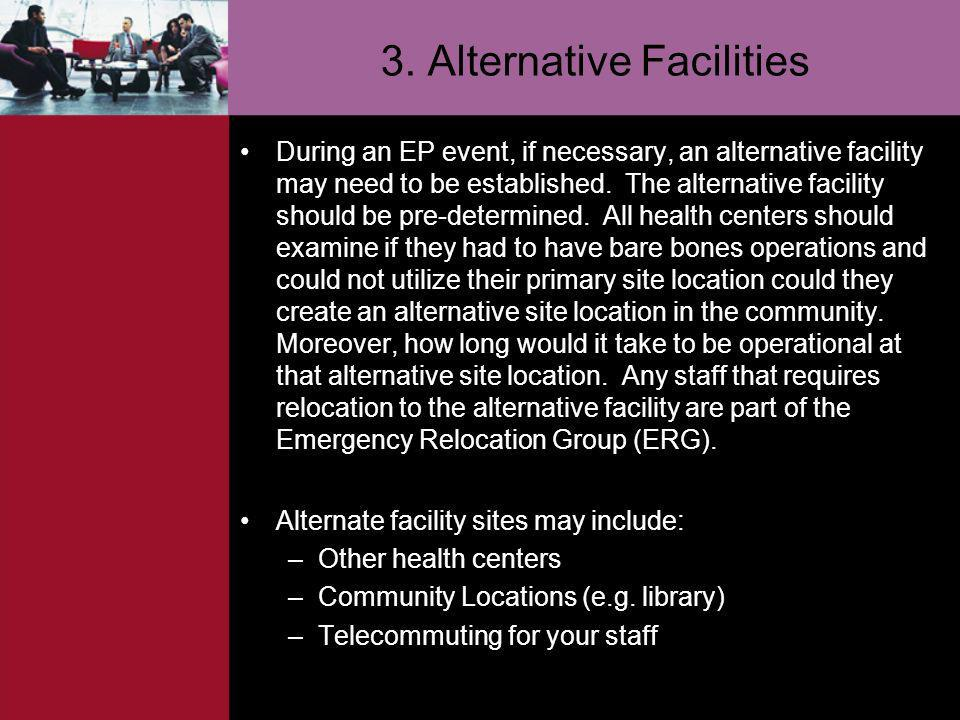 3. Alternative Facilities During an EP event, if necessary, an alternative facility may need to be established. The alternative facility should be pre