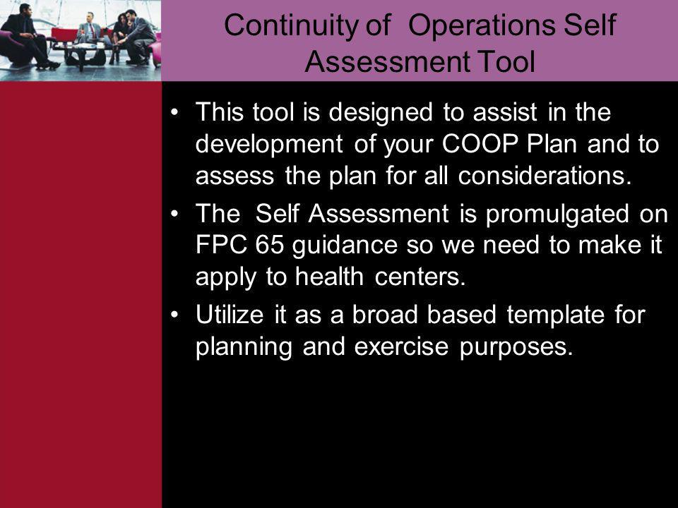 Continuity of Operations Self Assessment Tool This tool is designed to assist in the development of your COOP Plan and to assess the plan for all cons