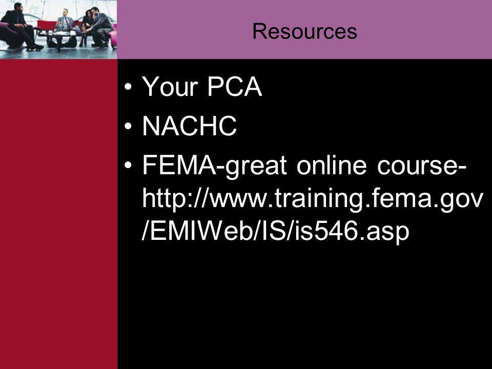 Resources Your PCA NACHC FEMA-great online course- http://www.training.fema.gov /EMIWeb/IS/is546.asp