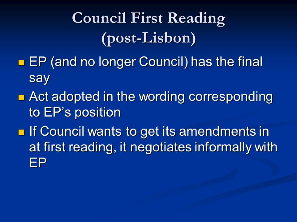 Council First Reading (post-Lisbon) EP (and no longer Council) has the final say EP (and no longer Council) has the final say Act adopted in the wordi