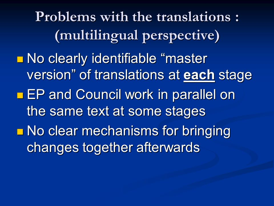 Problems with the translations : (multilingual perspective) No clearly identifiable master version of translations at each stage No clearly identifiab