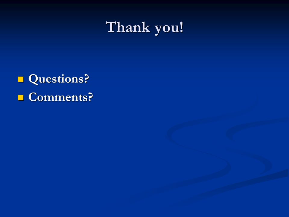 Thank you! Questions? Questions? Comments? Comments?