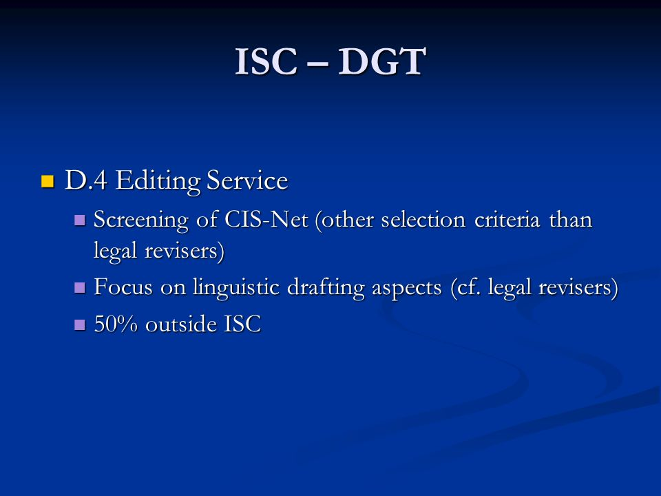 ISC – DGT D.4 Editing Service D.4 Editing Service Screening of CIS-Net (other selection criteria than legal revisers) Screening of CIS-Net (other sele